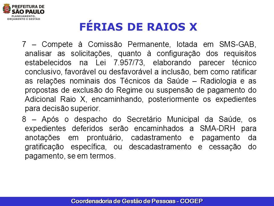 Coordenadoria de Gestão de Pessoas - COGEP FÉRIAS DE RAIOS X 7 – Compete à Comissão Permanente, lotada em SMS-GAB, analisar as solicitações, quanto à