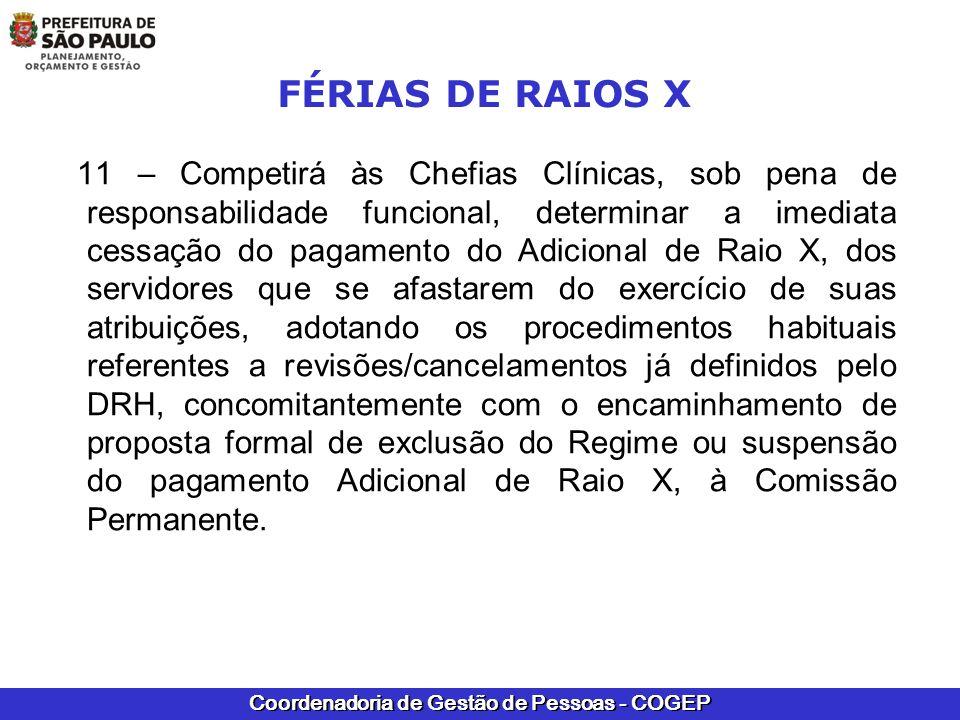 Coordenadoria de Gestão de Pessoas - COGEP FÉRIAS DE RAIOS X 12 – Os expedientes, ora em tramitação, em desconformidade com os termos da presente, deverão retornar à origem para as devidas adequações.