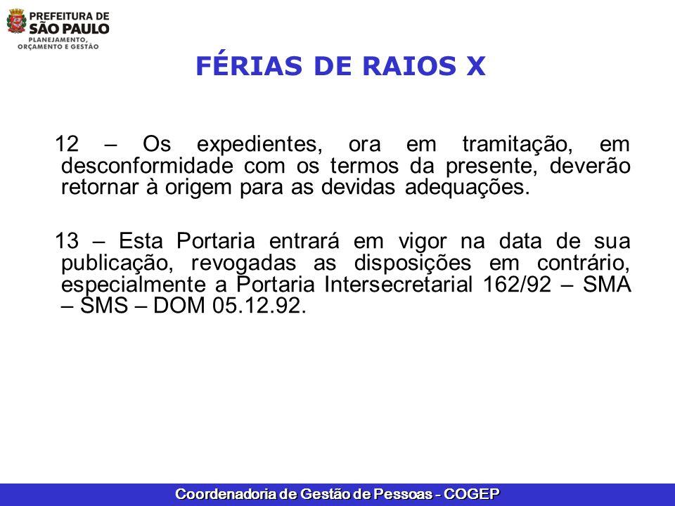Coordenadoria de Gestão de Pessoas - COGEP FÉRIAS DE RAIOS X 12 – Os expedientes, ora em tramitação, em desconformidade com os termos da presente, dev