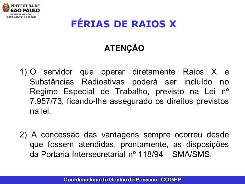 Coordenadoria de Gestão de Pessoas - COGEP FÉRIAS DE RAIOS X ATENÇÃO 1)O servidor que operar diretamente Raios X e Substâncias Radioativas poderá ser