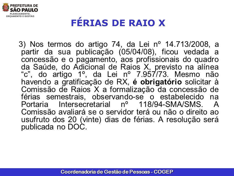 Coordenadoria de Gestão de Pessoas - COGEP FÉRIAS DE RAIO X 3) Nos termos do artigo 74, da Lei nº 14.713/2008, a partir da sua publicação (05/04/08),