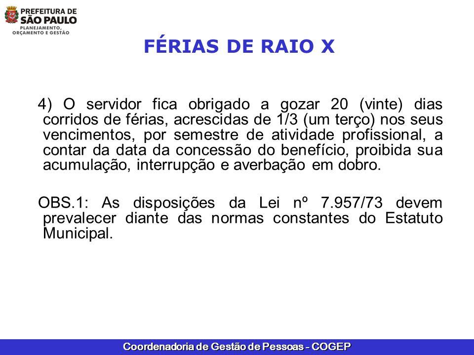 Coordenadoria de Gestão de Pessoas - COGEP FÉRIAS DE RAIOS X ALERTA: De acordo com a Ementa nº10.864, da Procuradoria Geral do Município – PGM/SJ, no Memorando nº 473/05-SMS.G/AJ: Serão inacumuláveis dois cargos ou empregos públicos quando o exercício de suas respectivas atribuições implicar a exposição do servidor à radiação ionizante acima dos limites estabelecidos nas normas técnicas aplicáveis à espécie.
