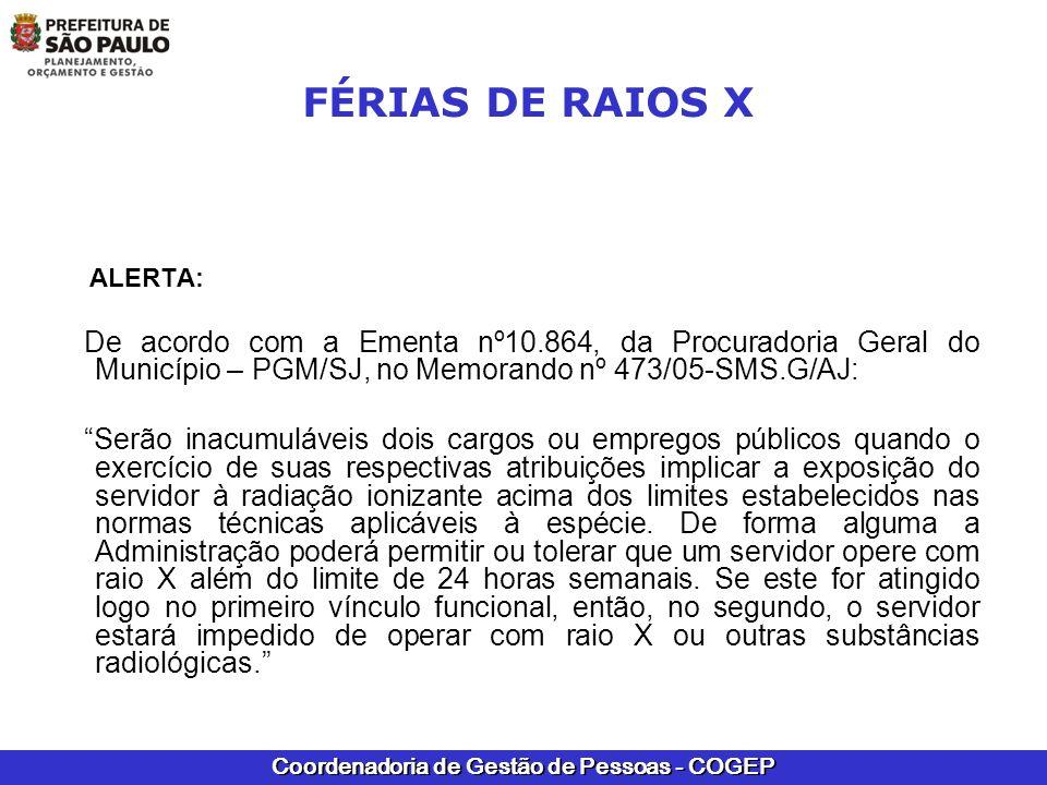 Coordenadoria de Gestão de Pessoas - COGEP FÉRIAS DE RAIOS X ALERTA: De acordo com a Ementa nº10.864, da Procuradoria Geral do Município – PGM/SJ, no