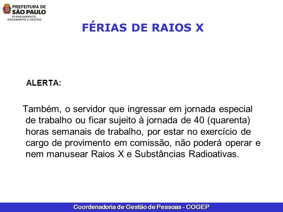Coordenadoria de Gestão de Pessoas - COGEP FÉRIAS DE RAIOS X ALERTA: Também, o servidor que ingressar em jornada especial de trabalho ou ficar sujeito
