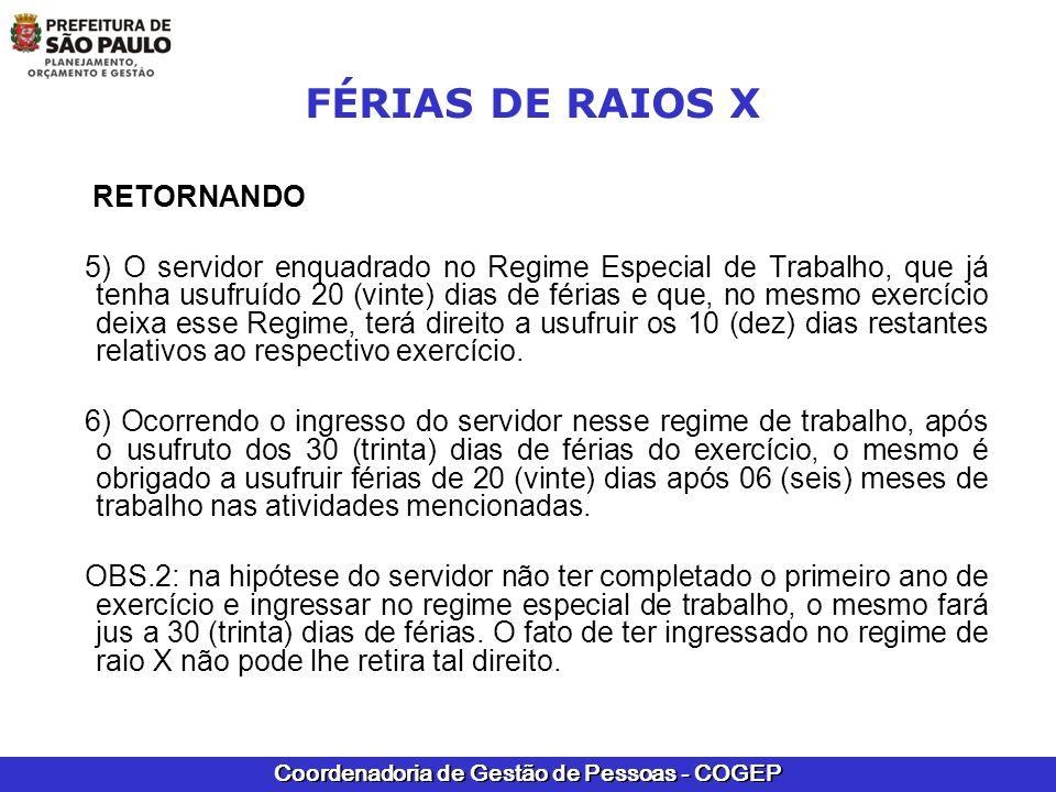 Coordenadoria de Gestão de Pessoas - COGEP FÉRIAS DE RAIOS X Exemplificando: Início de exercício: 20/06/2011 Ingresso no regime especial: 10/06/2012 As férias ficarão distribuídas: de 20/06/2011 a 19/06/2012 – 30 dias de 20/06/2012 a 19/12/2012 – 1º semestre de atividade de 20/12/2012 a 19/06/2013 – 2º semestre de atividade e, assim por diante.