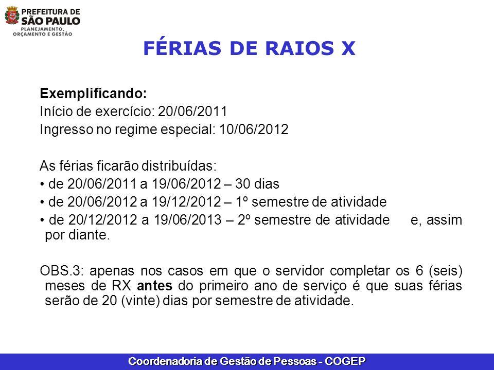 Coordenadoria de Gestão de Pessoas - COGEP FÉRIAS DE RAIOS X Exemplificando: Início de exercício: 20/06/2011 Ingresso no regime especial: 10/06/2012 A