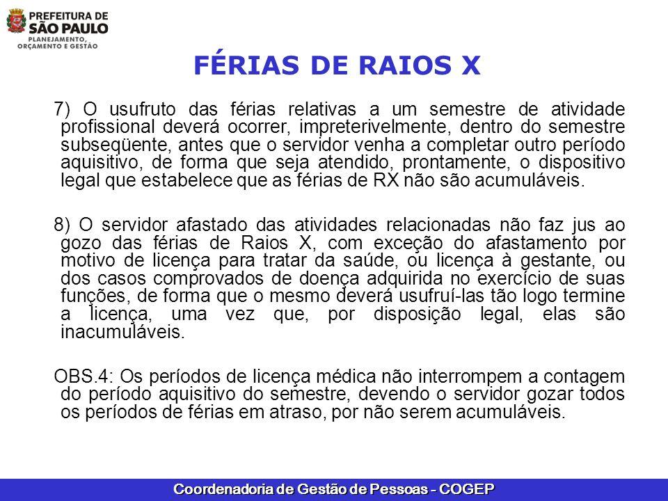 Coordenadoria de Gestão de Pessoas - COGEP FÉRIAS DE RAIOS X 7) O usufruto das férias relativas a um semestre de atividade profissional deverá ocorrer