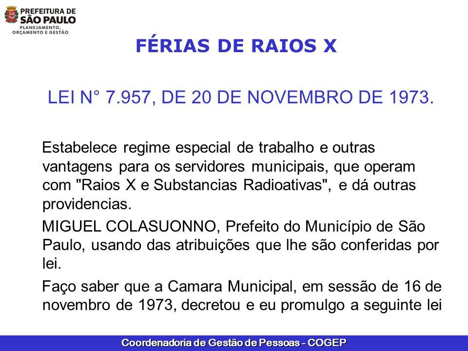 Coordenadoria de Gestão de Pessoas - COGEP FÉRIAS DE RAIOS X LEI N° 7.957, DE 20 DE NOVEMBRO DE 1973. Estabelece regime especial de trabalho e outras