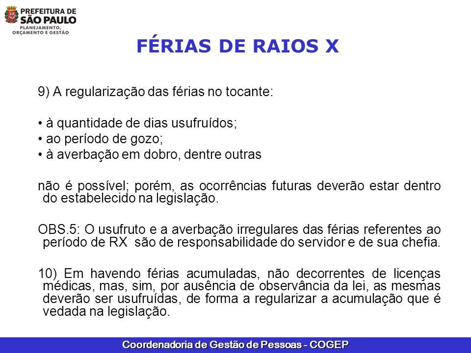 Coordenadoria de Gestão de Pessoas - COGEP FÉRIAS DE RAIOS X 9) A regularização das férias no tocante: à quantidade de dias usufruídos; ao período de
