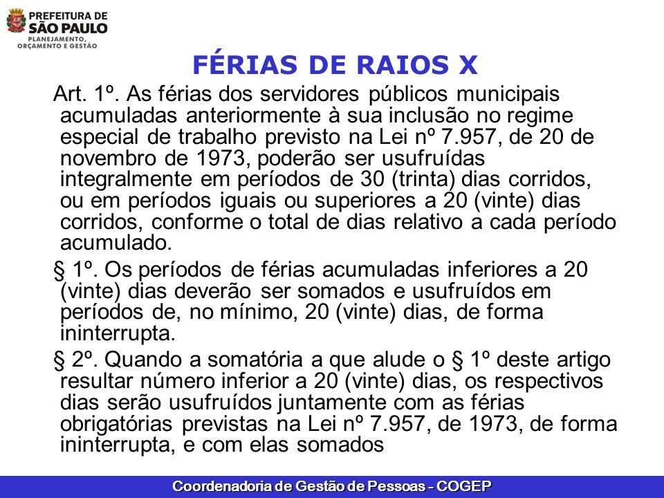 Coordenadoria de Gestão de Pessoas - COGEP FÉRIAS DE RAIOS X Art. 1º. As férias dos servidores públicos municipais acumuladas anteriormente à sua incl