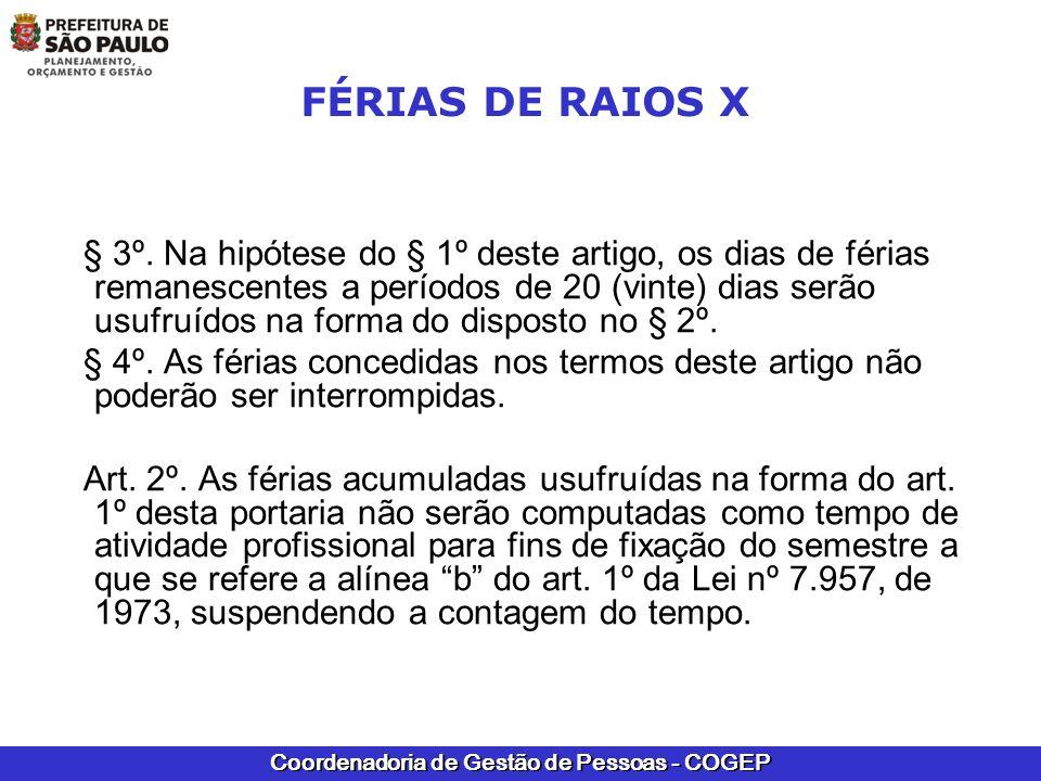 Coordenadoria de Gestão de Pessoas - COGEP FÉRIAS DE RAIOS X § 3º. Na hipótese do § 1º deste artigo, os dias de férias remanescentes a períodos de 20