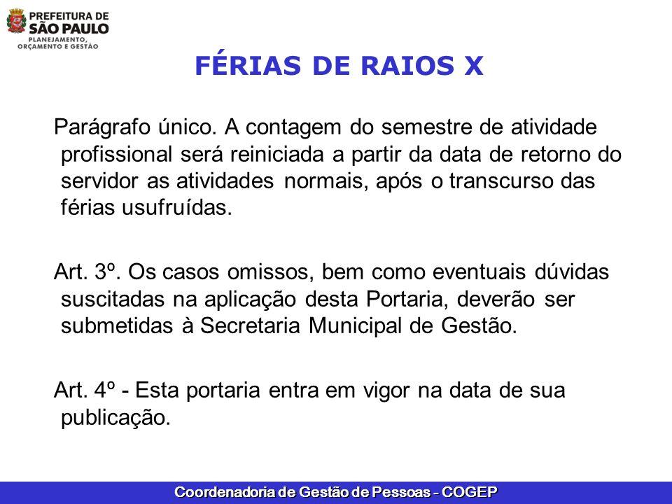 Coordenadoria de Gestão de Pessoas - COGEP FÉRIAS DE RAIOS X Parágrafo único. A contagem do semestre de atividade profissional será reiniciada a parti