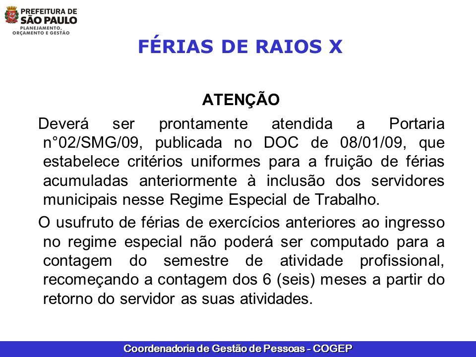 Coordenadoria de Gestão de Pessoas - COGEP FÉRIAS DE RAIOS X ATENÇÃO Deverá ser prontamente atendida a Portaria n°02/SMG/09, publicada no DOC de 08/01