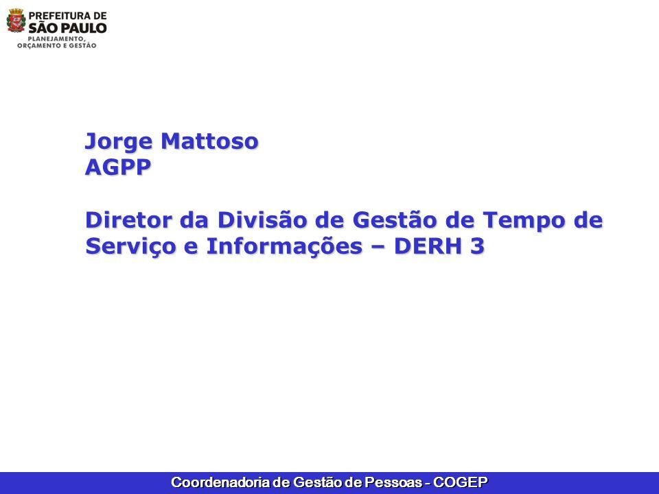 Coordenadoria de Gestão de Pessoas - COGEP Jorge Mattoso AGPP Diretor da Divisão de Gestão de Tempo de Serviço e Informações – DERH 3