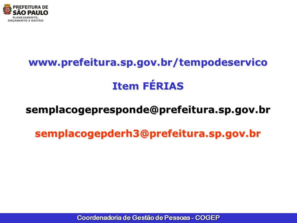 Coordenadoria de Gestão de Pessoas - COGEP www.prefeitura.sp.gov.br/tempodeservico Item FÉRIAS semplacogepresponde@prefeitura.sp.gov.brsemplacogepderh