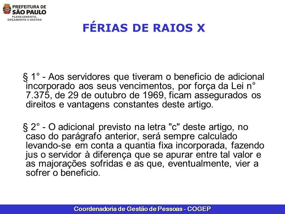 Coordenadoria de Gestão de Pessoas - COGEP FÉRIAS DE RAIOS X § 1° - Aos servidores que tiveram o beneficio de adicional incorporado aos seus venciment