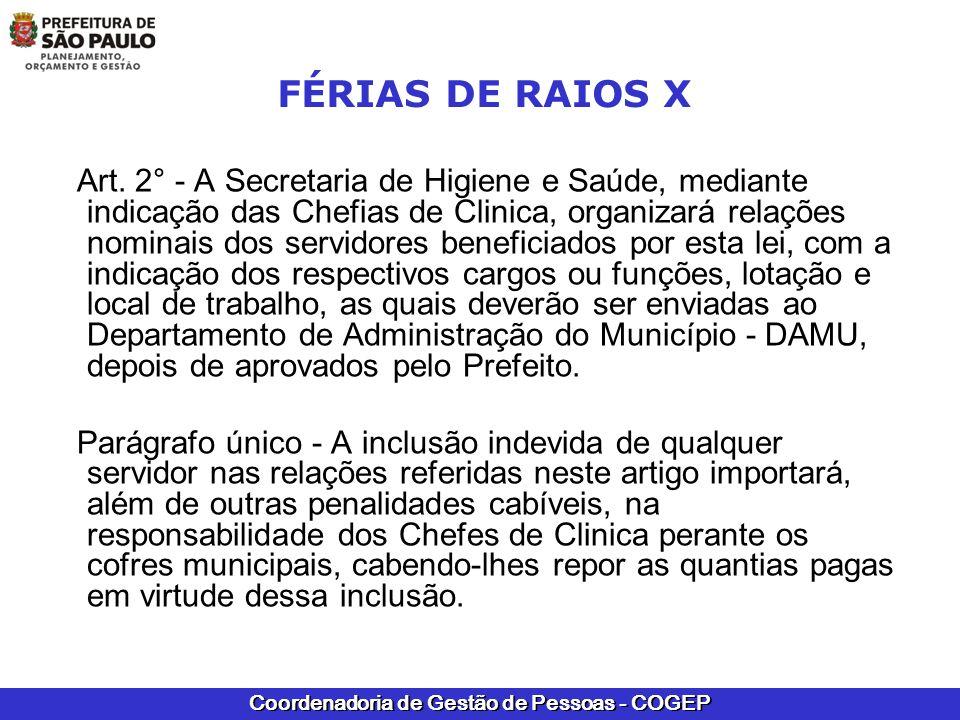 Coordenadoria de Gestão de Pessoas - COGEP FÉRIAS DE RAIOS X Art. 2° - A Secretaria de Higiene e Saúde, mediante indicação das Chefias de Clinica, org