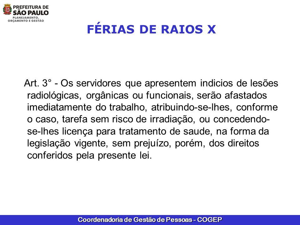 Coordenadoria de Gestão de Pessoas - COGEP FÉRIAS DE RAIOS X Art. 3° - Os servidores que apresentem indicios de lesões radiológicas, orgânicas ou func