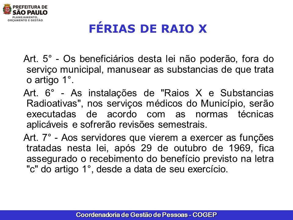 Coordenadoria de Gestão de Pessoas - COGEP FÉRIAS DE RAIO X Art. 5° - Os beneficiários desta lei não poderão, fora do serviço municipal, manusear as s