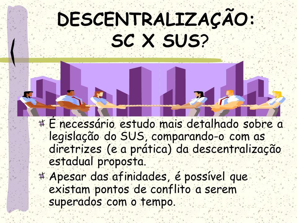 DESCENTRALIZAÇÃO: SC X SUS? É necessário estudo mais detalhado sobre a legislação do SUS, comparando-o com as diretrizes (e a prática) da descentraliz