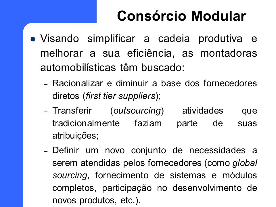 Visando simplificar a cadeia produtiva e melhorar a sua eficiência, as montadoras automobilísticas têm buscado: – Racionalizar e diminuir a base dos f