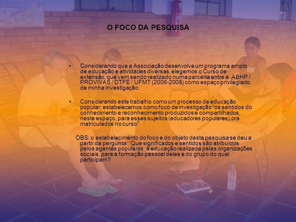 O FOCO DA PESQUISA Considerando que a Associação desenvolve um programa amplo de educação e atividades diversas, elegemos o Curso de extensão, que vem