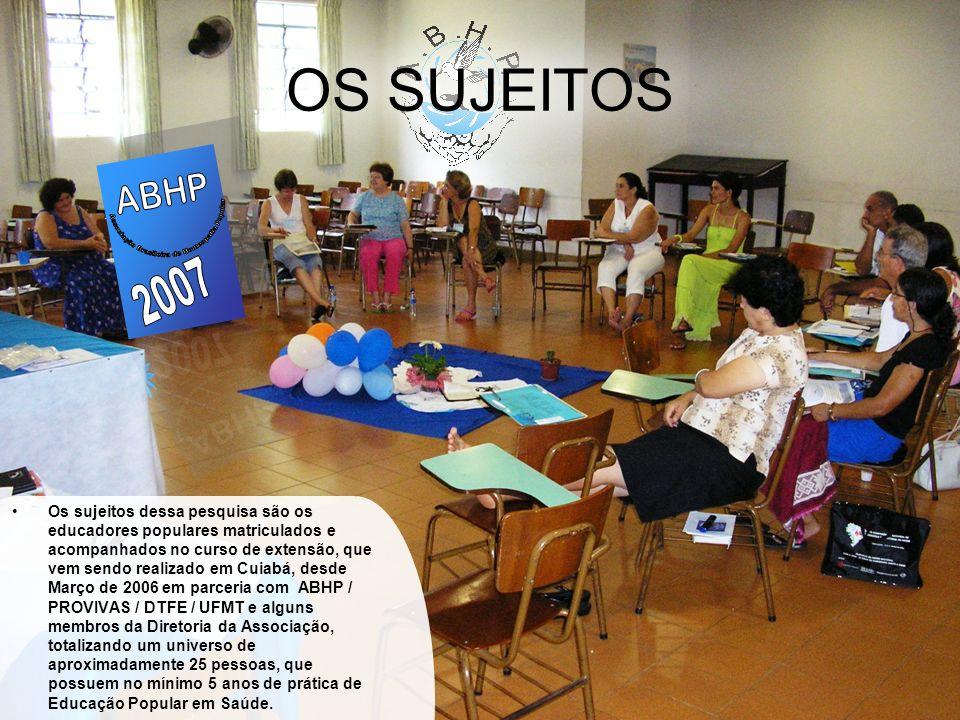 OS SUJEITOS Os sujeitos dessa pesquisa são os educadores populares matriculados e acompanhados no curso de extensão, que vem sendo realizado em Cuiabá