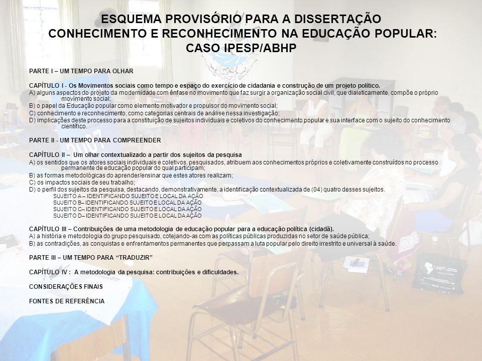 ESQUEMA PROVISÓRIO PARA A DISSERTAÇÃO CONHECIMENTO E RECONHECIMENTO NA EDUCAÇÃO POPULAR: CASO IPESP/ABHP PARTE I – UM TEMPO PARA OLHAR CAPÍTULO I - Os