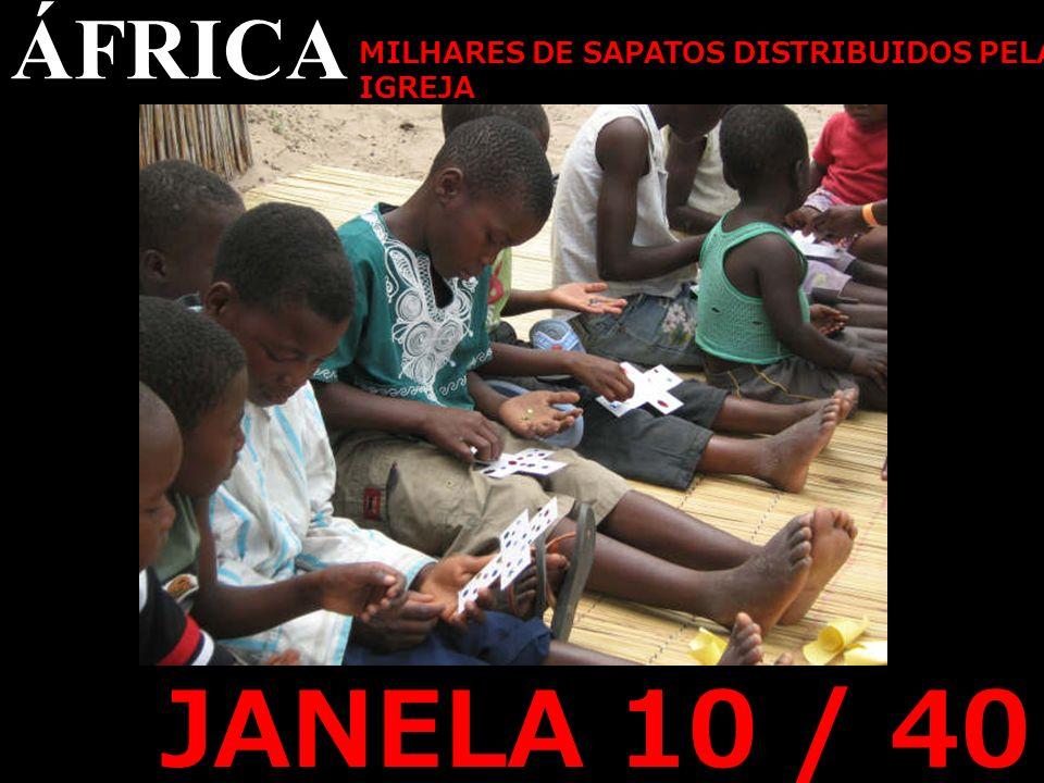 JANELA 10 / 40 ÁFRICA MILHARES DE SAPATOS DISTRIBUIDOS PELA IGREJA