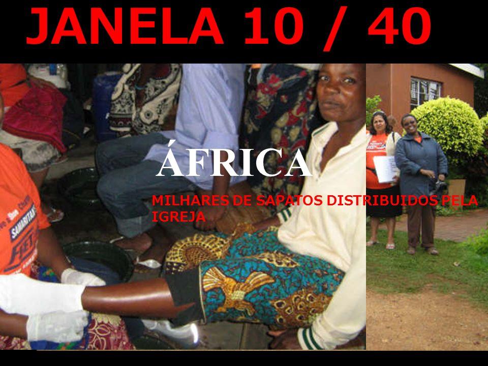 IDE JANELA 10 / 40 ÁFRICA MILHARES DE SAPATOS DISTRIBUIDOS PELA IGREJA