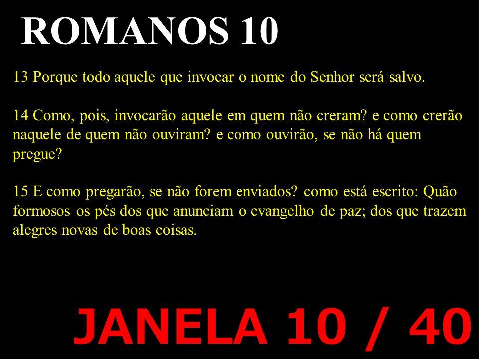 JANELA 10 / 40 13 Porque todo aquele que invocar o nome do Senhor será salvo.