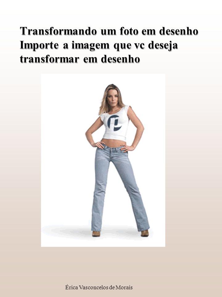 Érica Vasconcelos de Morais Transformando um foto em desenho Importe a imagem que vc deseja transformar em desenho