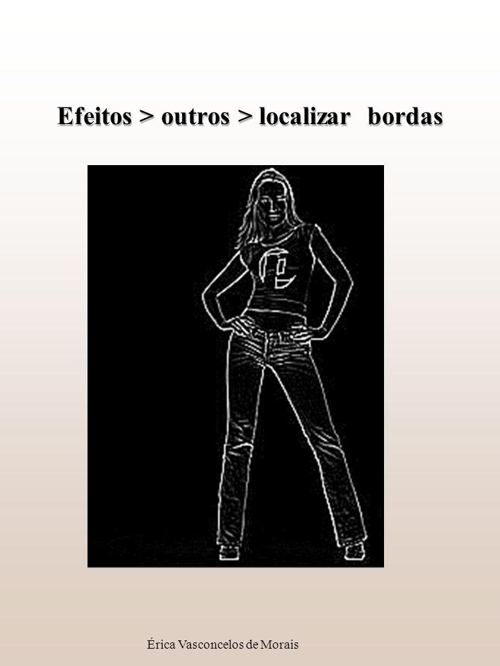 Érica Vasconcelos de Morais Efeitos > outros > localizar bordas