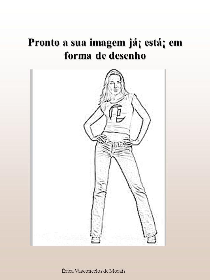 Érica Vasconcelos de Morais Pronto a sua imagem já¡ está¡ em forma de desenho