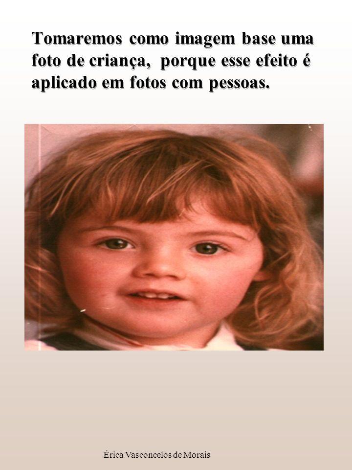 Érica Vasconcelos de Morais Tomaremos como imagem base uma foto de criança, porque esse efeito é aplicado em fotos com pessoas.