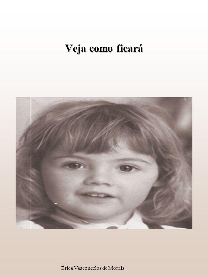 Érica Vasconcelos de Morais Veja como ficará