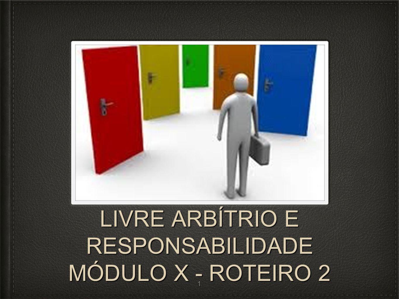 LIVRE ARBÍTRIO E RESPONSABILIDADE MÓDULO X - ROTEIRO 2 1