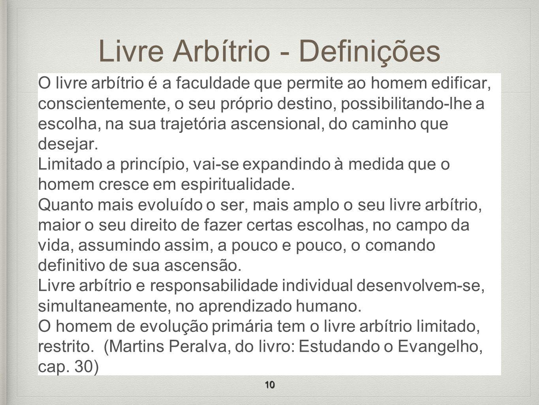 Livre Arbítrio - Definições O livre arbítrio é a faculdade que permite ao homem edificar, conscientemente, o seu próprio destino, possibilitando-lhe a