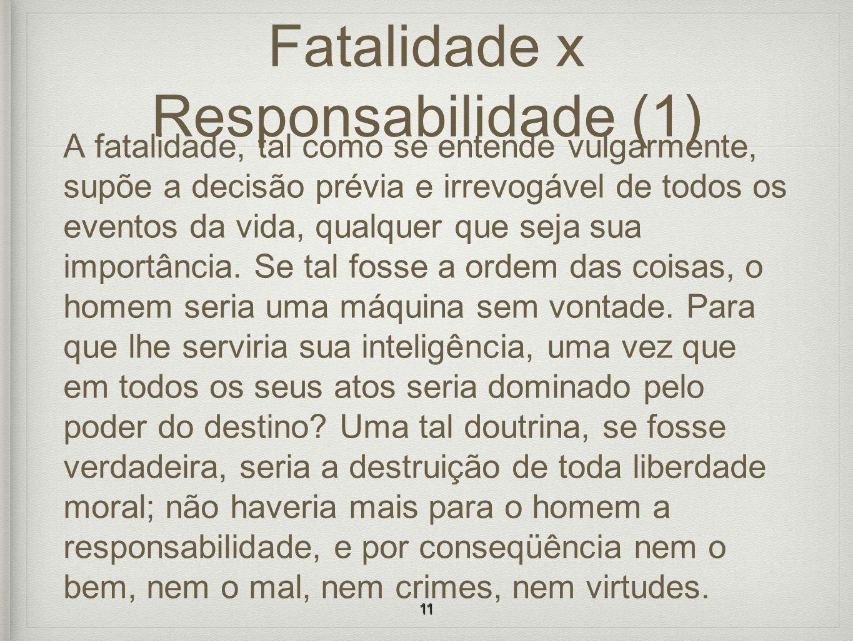 Fatalidade x Responsabilidade (1) A fatalidade, tal como se entende vulgarmente, supõe a decisão prévia e irrevogável de todos os eventos da vida, qua