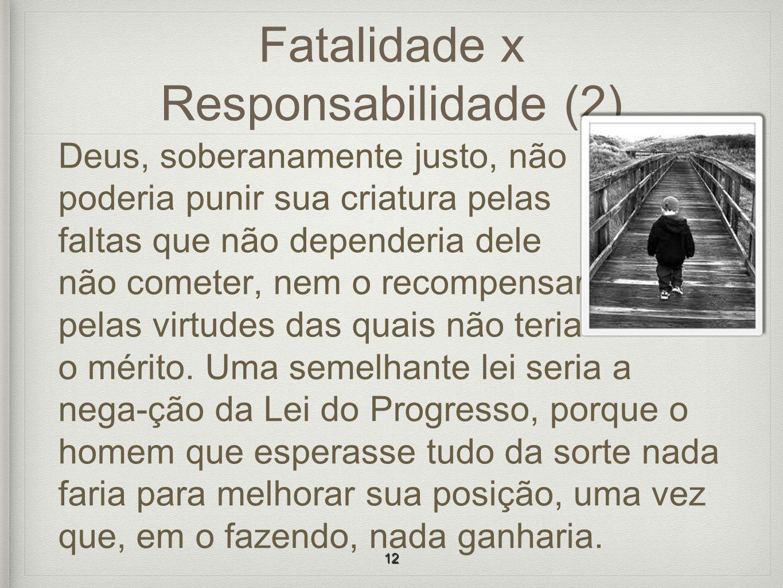 Fatalidade x Responsabilidade (2) Deus, soberanamente justo, não poderia punir sua criatura pelas faltas que não dependeria dele não cometer, nem o re