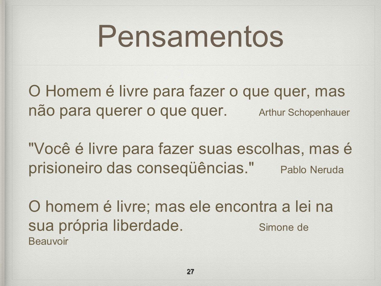 Pensamentos O Homem é livre para fazer o que quer, mas não para querer o que quer. Arthur Schopenhauer