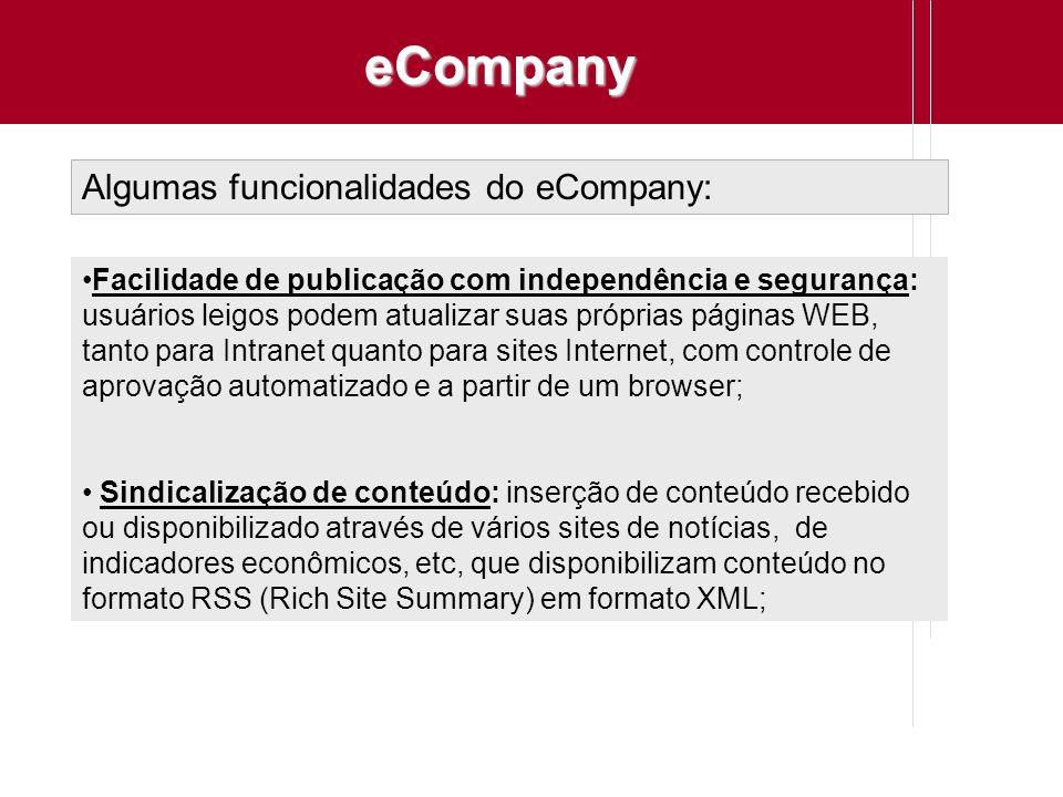 Algumas funcionalidades do eCompany: Facilidade de publicação com independência e segurança: usuários leigos podem atualizar suas próprias páginas WEB