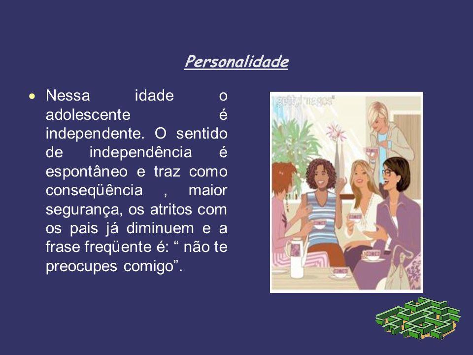 Personalidade Nessa idade o adolescente é independente. O sentido de independência é espontâneo e traz como conseqüência, maior segurança, os atritos