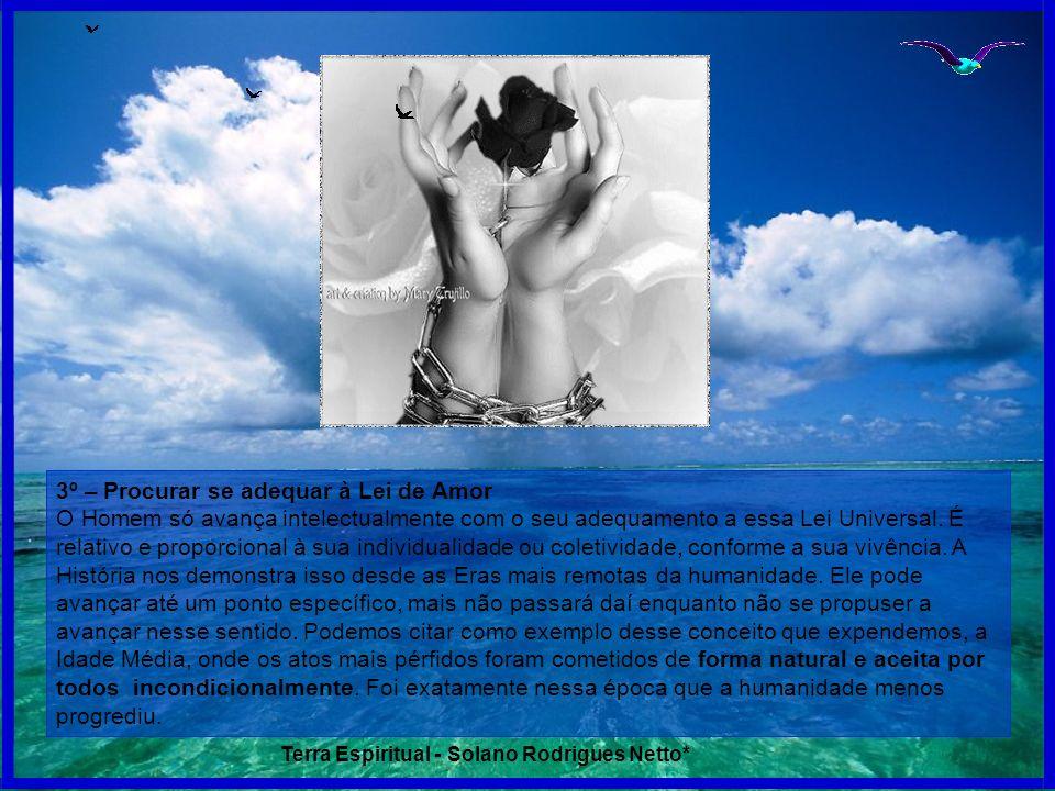 3º – Procurar se adequar à Lei de Amor O Homem só avança intelectualmente com o seu adequamento a essa Lei Universal. É relativo e proporcional à sua