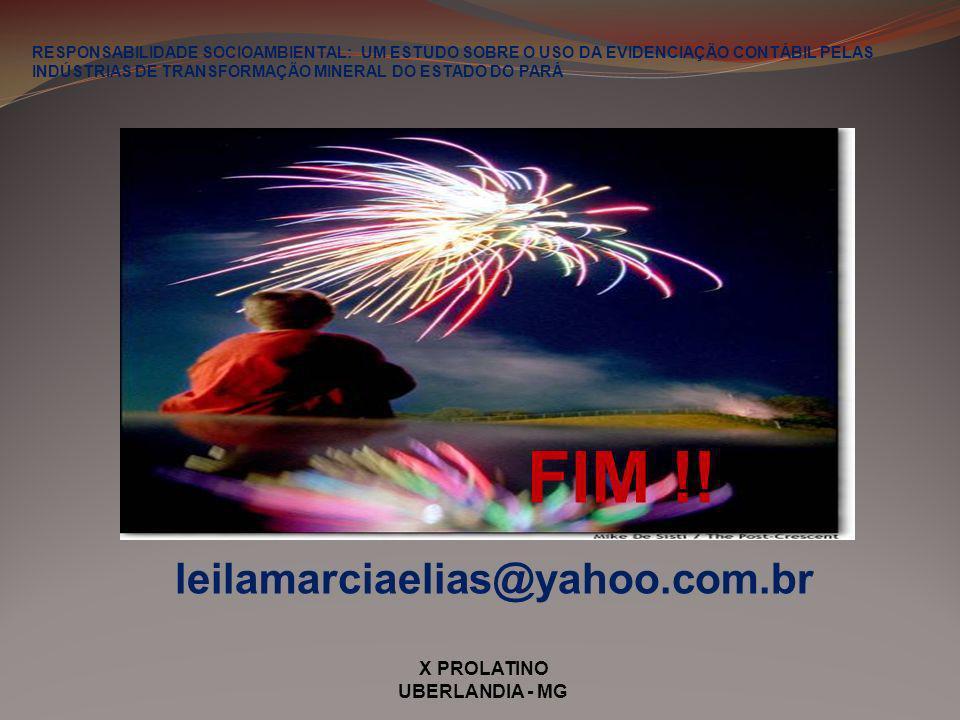 X PROLATINO UBERLANDIA - MG RESPONSABILIDADE SOCIOAMBIENTAL: UM ESTUDO SOBRE O USO DA EVIDENCIAÇÃO CONTÁBIL PELAS INDÚSTRIAS DE TRANSFORMAÇÃO MINERAL DO ESTADO DO PARÁ FIM !.
