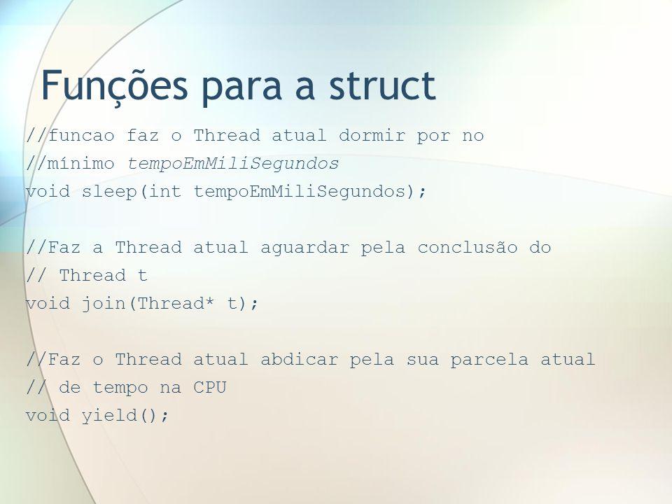 Funções para a struct //funcao faz o Thread atual dormir por no //mínimo tempoEmMiliSegundos void sleep(int tempoEmMiliSegundos); //Faz a Thread atual