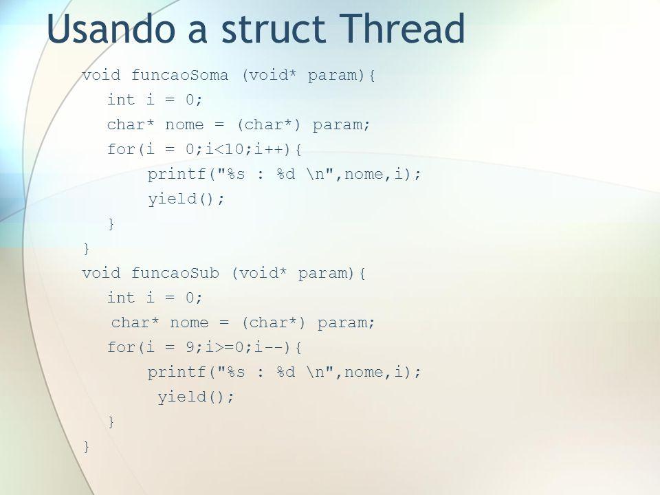 Usando a struct Thread void funcaoSoma (void* param){ int i = 0; char* nome = (char*) param; for(i = 0;i<10;i++){ printf(