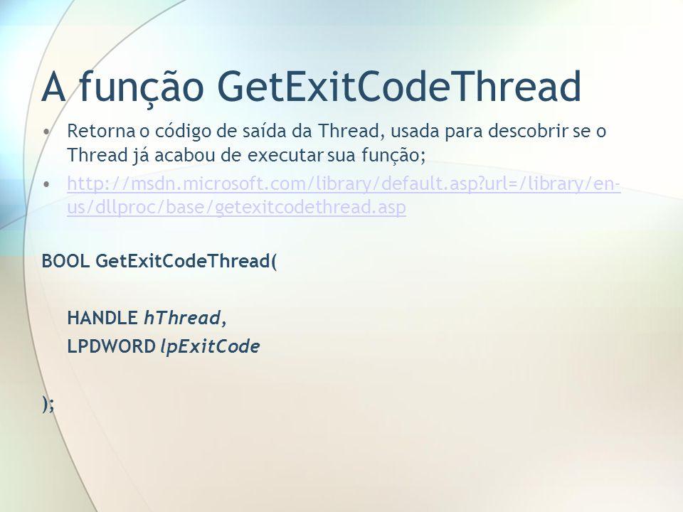 A função GetExitCodeThread Retorna o código de saída da Thread, usada para descobrir se o Thread já acabou de executar sua função; http://msdn.microso