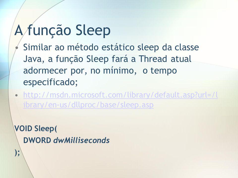 A função Sleep Similar ao método estático sleep da classe Java, a função Sleep fará a Thread atual adormecer por, no mínimo, o tempo especificado; htt