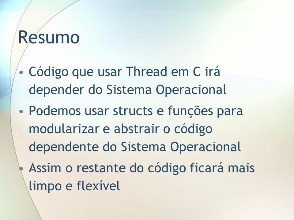 Resumo Código que usar Thread em C irá depender do Sistema Operacional Podemos usar structs e funções para modularizar e abstrair o código dependente